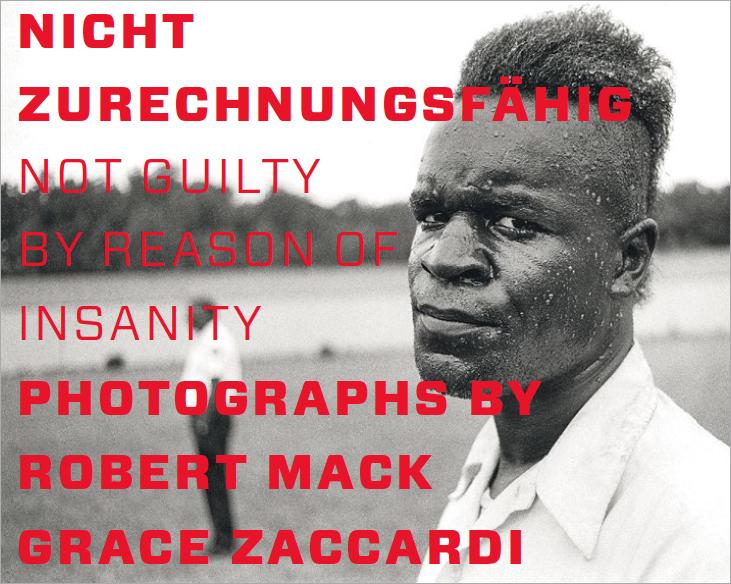 Nicht Zurechnungsfähig – Not Guilty by Reason of Insanity  104 Seiten, 72 S/W-Abbildungen, Softcover, Texte: Robert Mack, Thomas Schirmböck und Grace Zaccardi, Preis 36,00 € + Versand