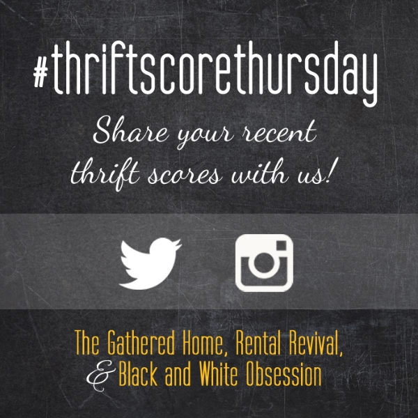 The Gathered Home, Rental Revival, & Black and White Obsession present Thrift Score Thursdays: Share your thrift scores with #thriftscorethursdays every week!