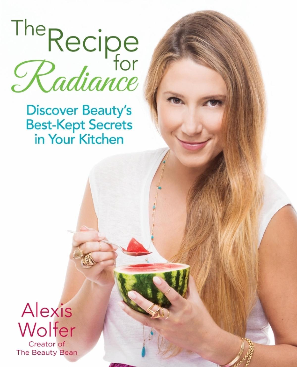 The Recipe for Radiance by Alexis Wolfer. Available at Amazon, $23.00