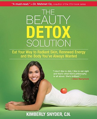 """""""The Beauty Detox Solution: Eat Your Way to Radiant Skin, Renewed Energy and the Body You've Always Wanted""""  by Kimberly Snyder"""