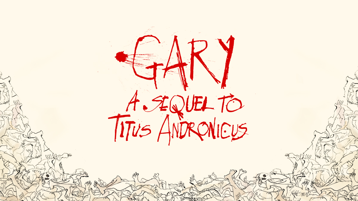 GARY: A SEQUEL TO TITUS ANDRONICUS, gary broadway,