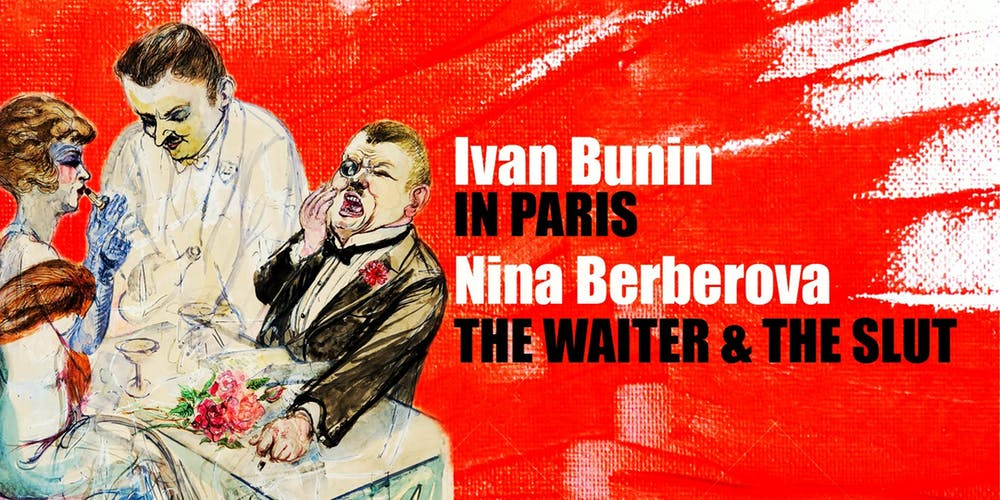 BUNIN/BERBEROVA: IN PARIS/THE WAITER AND THE SLUT, russian arts theater and studio, in paris/the waiter + the slut