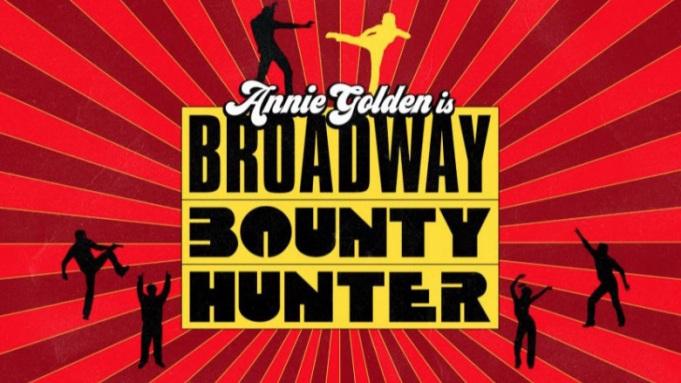 broadway bounty hunter discount, broadway bounty hunter, annie golden