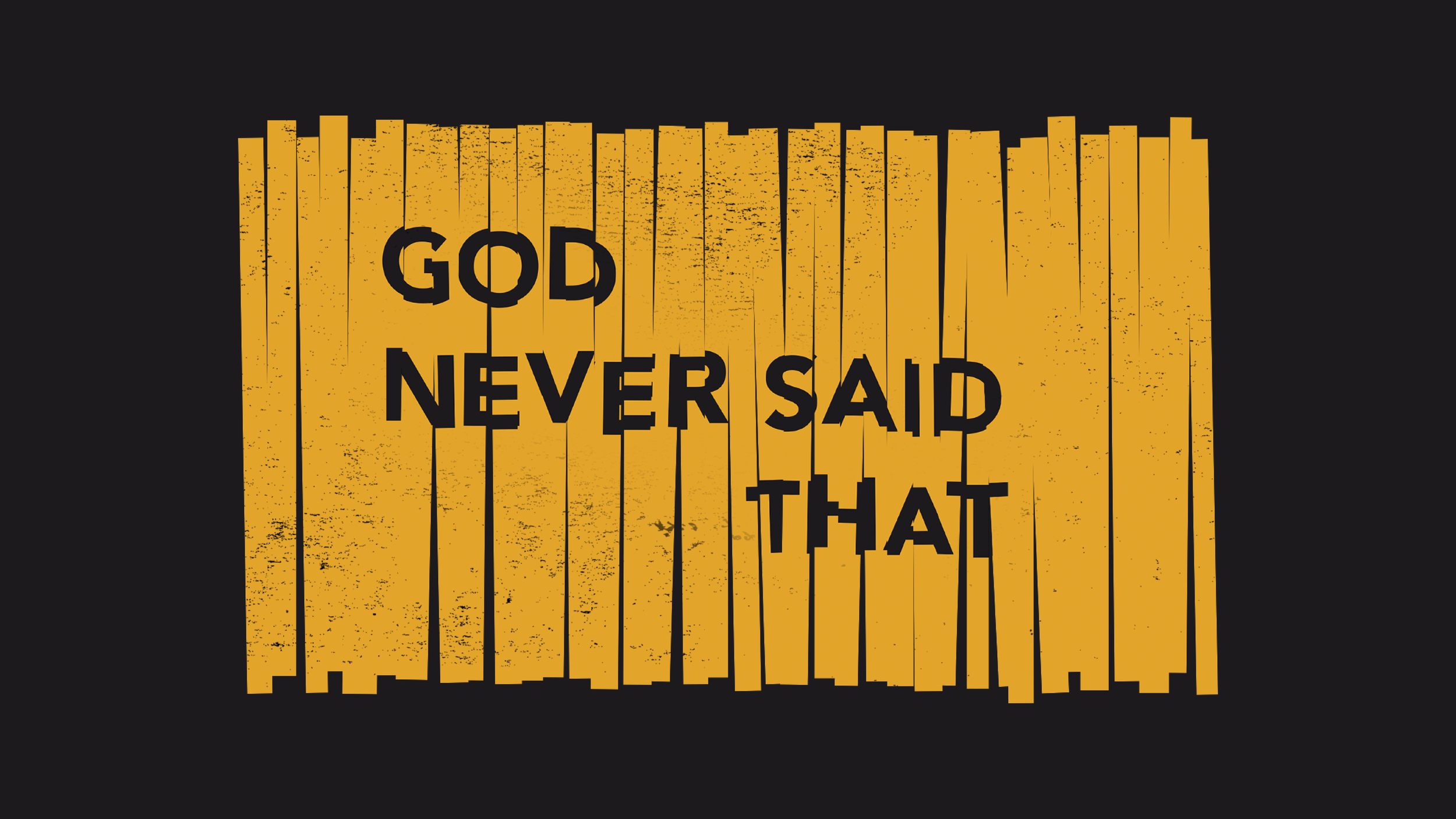 God Never Said That - Jefferson Campus (June-July 2019)
