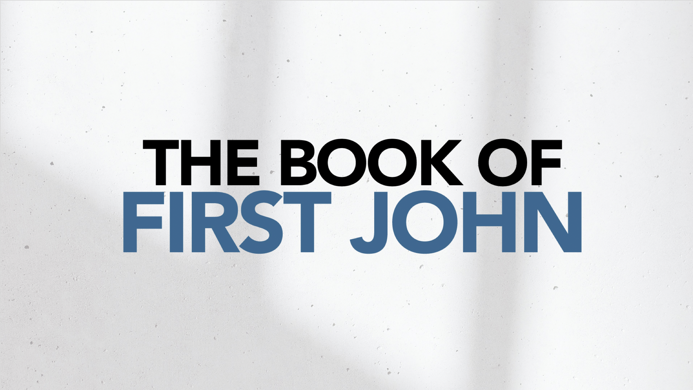 The Book of First John - Whitewater Campus (August 2019)