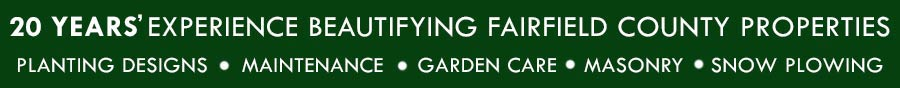 20's years experience beautifying fairfield county properties in planting designs, maintenance, garden care, masonry, and snow plowing.
