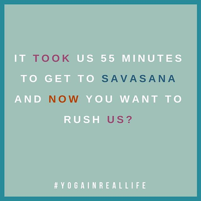 Hey man, haven't you seen the t-shirt? We're all just here for the savasana, so why you gotta rush it? When else am I gonna make my grocery list? 😳 #imjusthereforsavasana