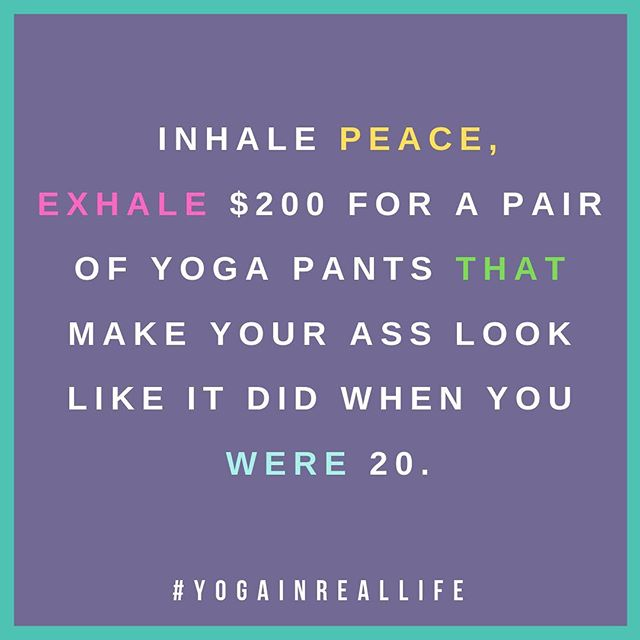 Some folks will do anything for a great looking ass—like spending a small fortune on yoga pants that lift and shift your butt to perfection. 🍑#confessionsofayogi #yogapantsforlife
