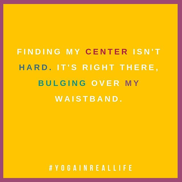 Finding my center has never been easier....it's Right there bulging over my pants. #yogapantsforlife #middleagedwoman