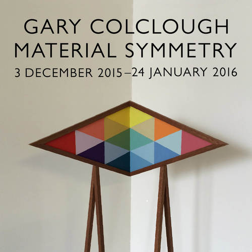 3 DECEMBER 2015 - 24 JANUARY 2016 - MATERIAL SYMMETRY - GARY COLCLOUGH