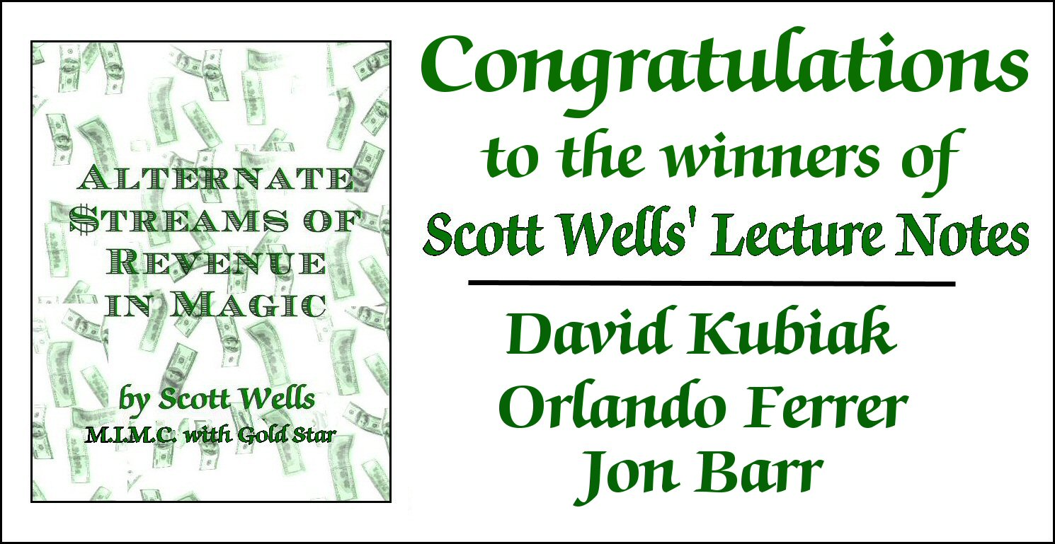 """Thank you to the many people who responded and entered the contest, but only three lucky winner's names were drawn. Congratulations to David Kubiak, Orlando Ferrer, and Jon Barr. For those who are interested in receiving a copy, I will run a special through the end of September 2016 where you can buy a set of lecture notes at 25% off the regular price. For a limited time, you can buy a copy for only $15.00. This is a digital, immediate download of my PDF lecture notes. Please order through this link:  http://themagicwordpodcast.com/shop/  and click on the link to """"Alternate Streams of Revenue in Magic"""""""