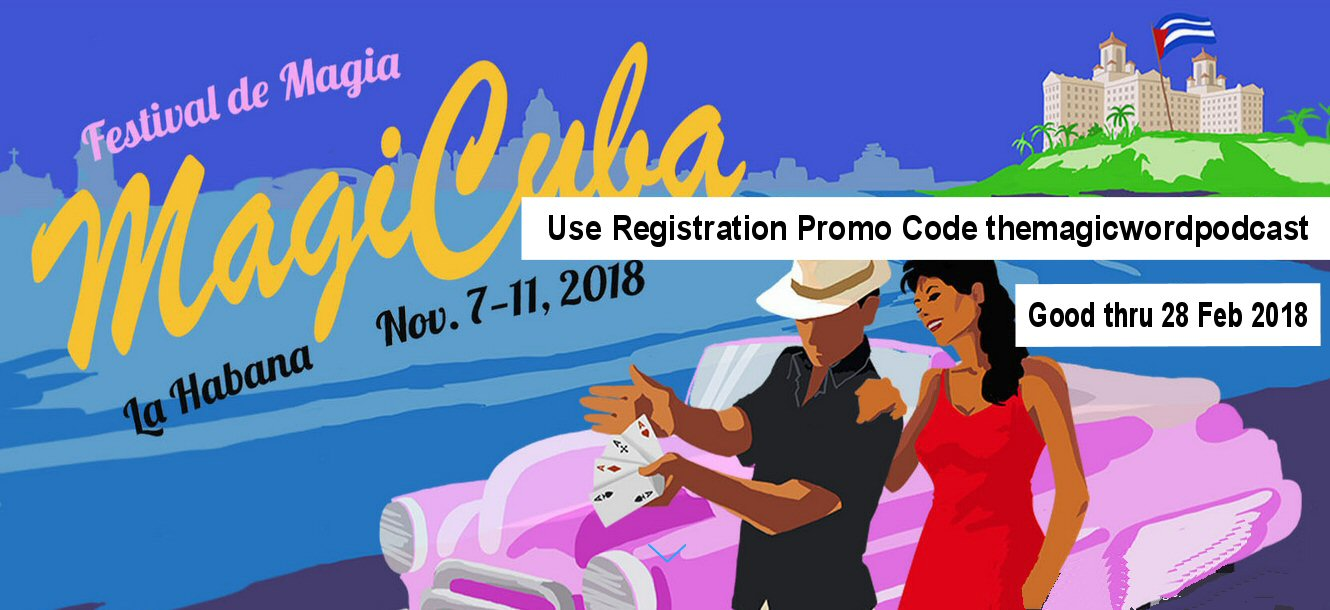 Be sure to use the Promo Code: themagicwordpodcast to save $100 when filling out the convention registration form at  http://magicuba.org