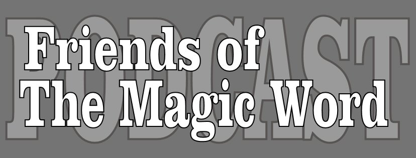 This week we welcome Eugene Ng from Penang, Malaysia as the newest Friend of The Magic Word. Click on the banner above to find out how and why you should join the group. Thanks, Eugene, and thank you to all who are members of the Friends of The Magic Word. Your support is what keeps this podcast going.