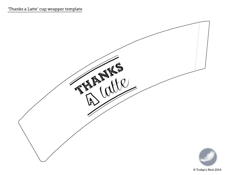 'Thanks a Latte' cup wrapper template by Sam Henderson of Today's Nest