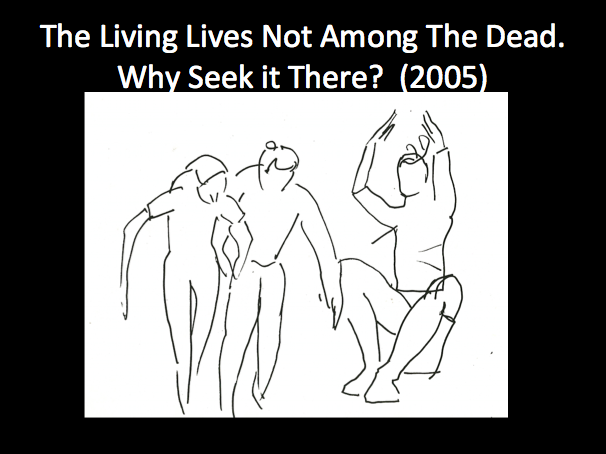 MG_ TheLivingLivesNotAmongTheDead.WhySeekitThere?2005.png