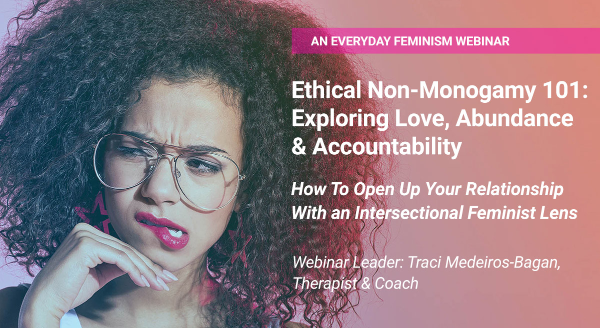 Everyday Feminism Ethical Non-Monogamy 101: Exploring Love, Abundance & Accountability: How to Open Up Your Relationship With and Intersectional Feminist Lens