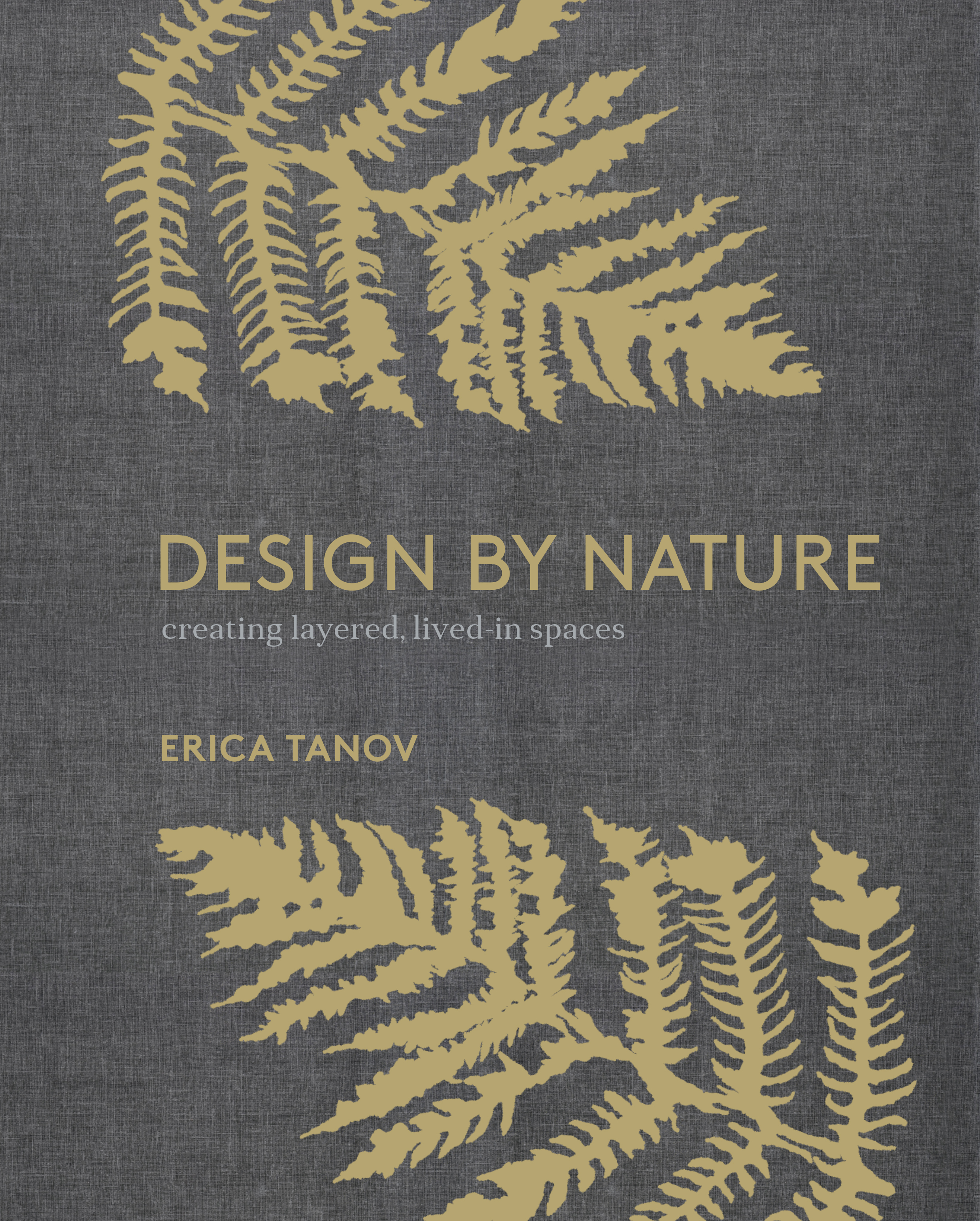 Reprinted with permission from  Design by Nature: Creating Layered, Lived-in Spaces Inspired by the Natural World  by Erica Tanov, copyright (c) 2018. Published by Ten Speed Press, a division of Penguin Random House, Inc. Photographs (c) 2018 by Ngoc Minh Ngo