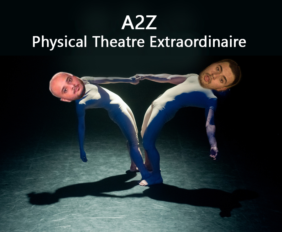 A2Z: Physical Theatre Extraordinaire