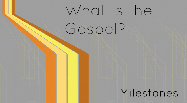 What is the Gospel? (Part 2 - Milestones)  July 7th 2013