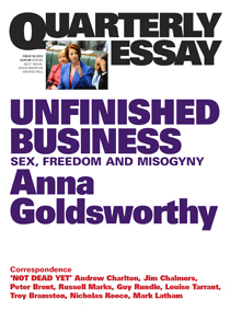Quarterly Essay: Unfinished Business by Anna Goldsworthy Black Inc
