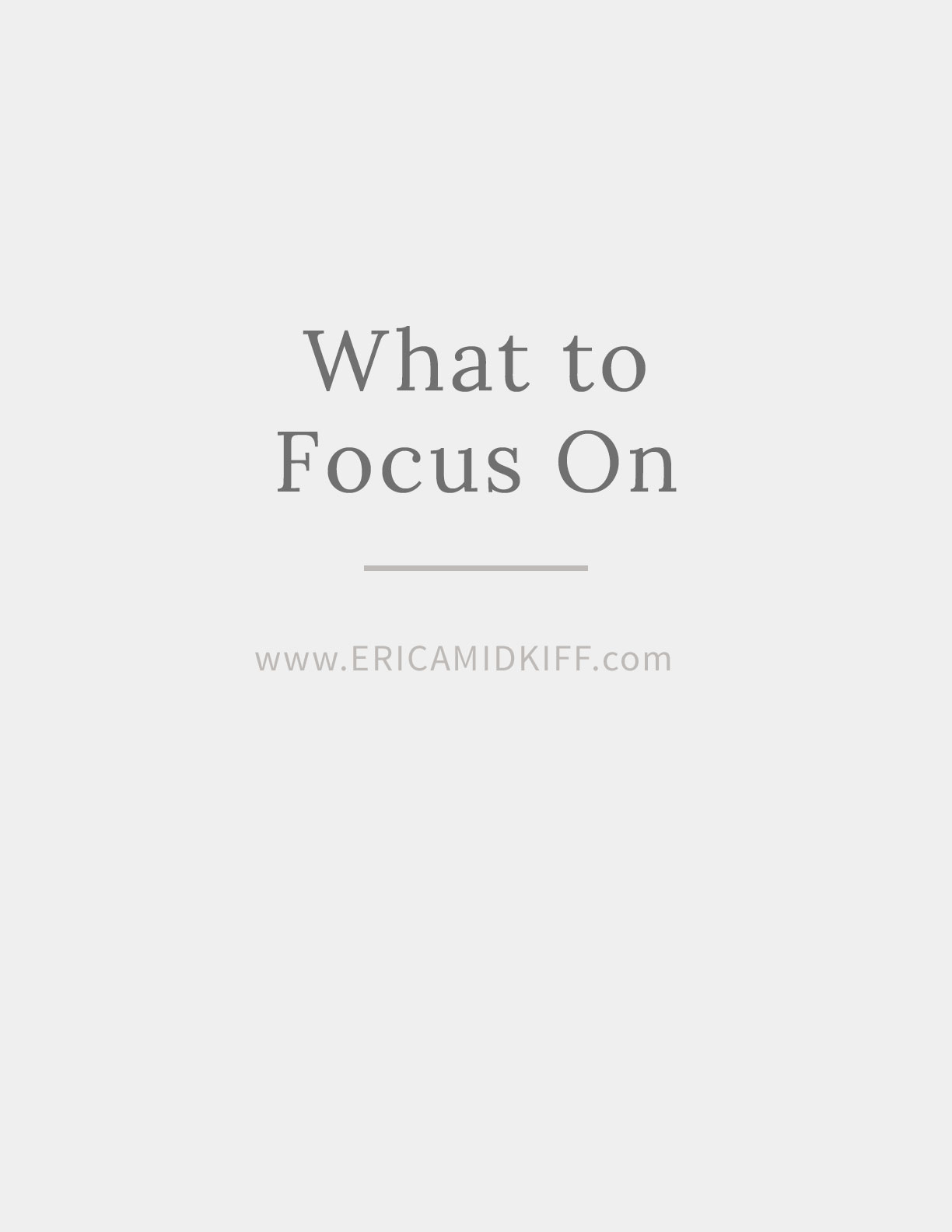 What to Focus On - Worksheet by Erica Midkiff.jpg