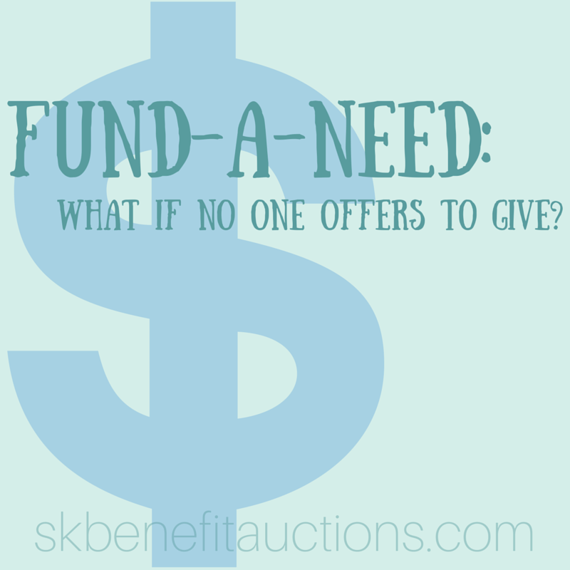 Fund-A-Need: What if no one gives? | Sarah Knox Benefit Auctions
