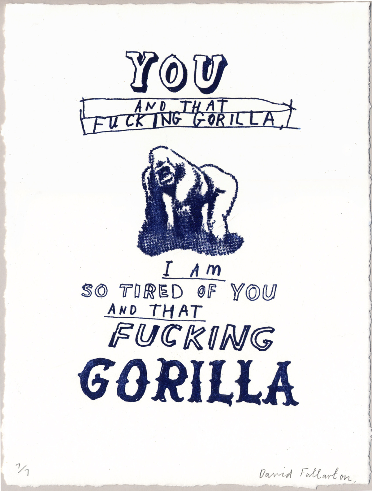 Everyone needs a little  Gratuitous Simian Profanity  in their lives, and now you can have some for  a mere $60.00 . Hand printed letterpress edition, now in the  Compound Gallery  and  online .