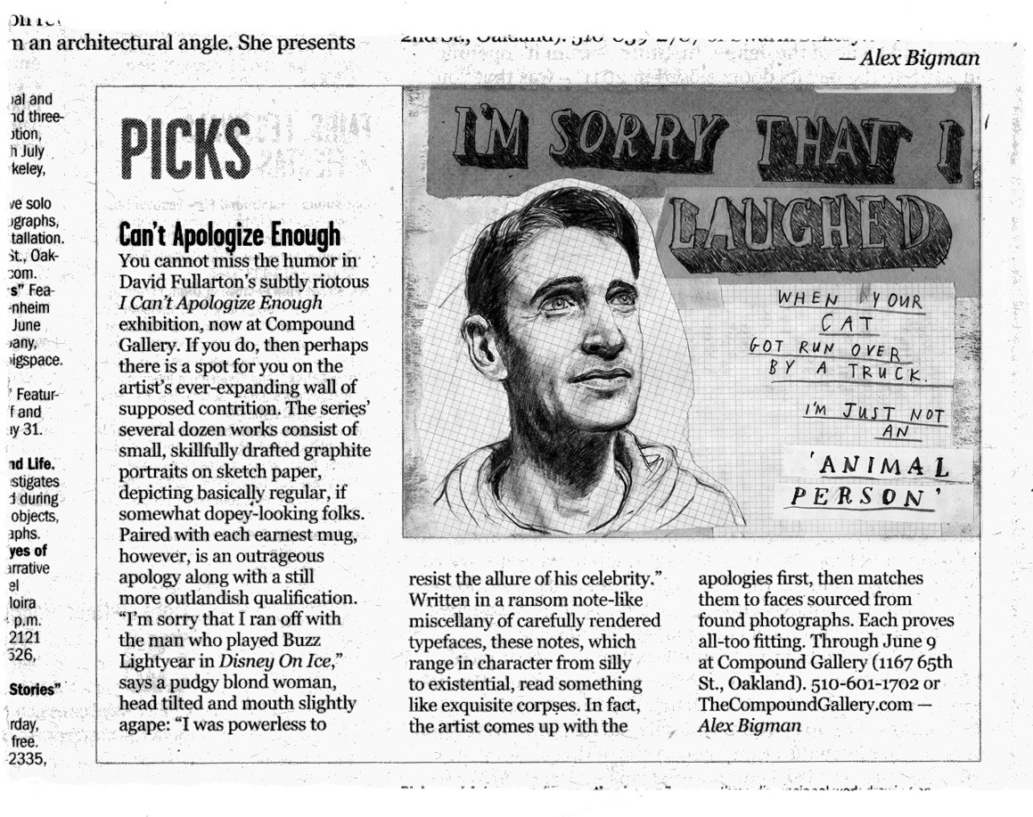 """I'm a Pick, people. A Pick.   This was ripped fronm the pages of that that auspicious journal the  East Bay Express , who have also proclaimed visiting """" I Can't Apologize Enough """" at  The Compound Gallery  is officially one of the   Top Five Things To Do in the East Bay  this coming weekend . That's right, Top Five. Not Top Ten.   Top Five.   Be there or be Not Top Five, dude."""