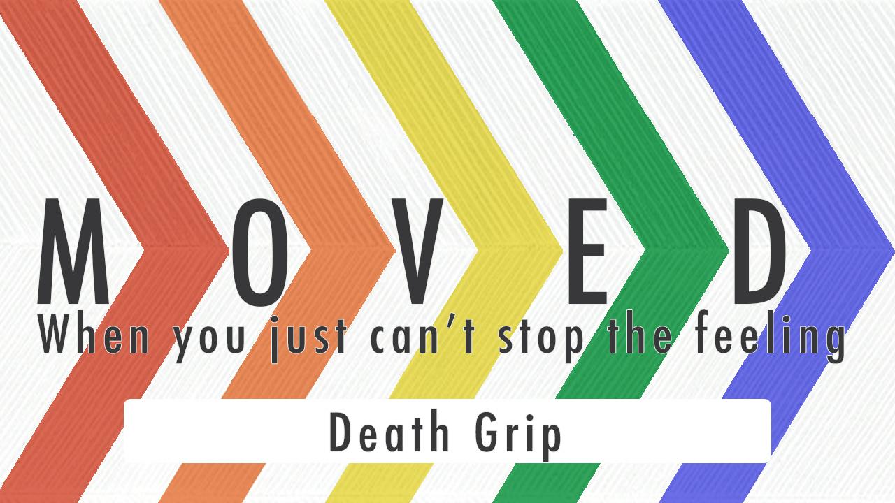 2017.04.02_Moved_DeathGrip.jpg