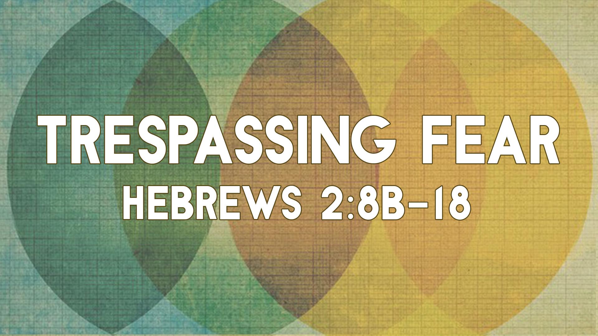 2016.07.10_TrespassingFearTitle.jpg