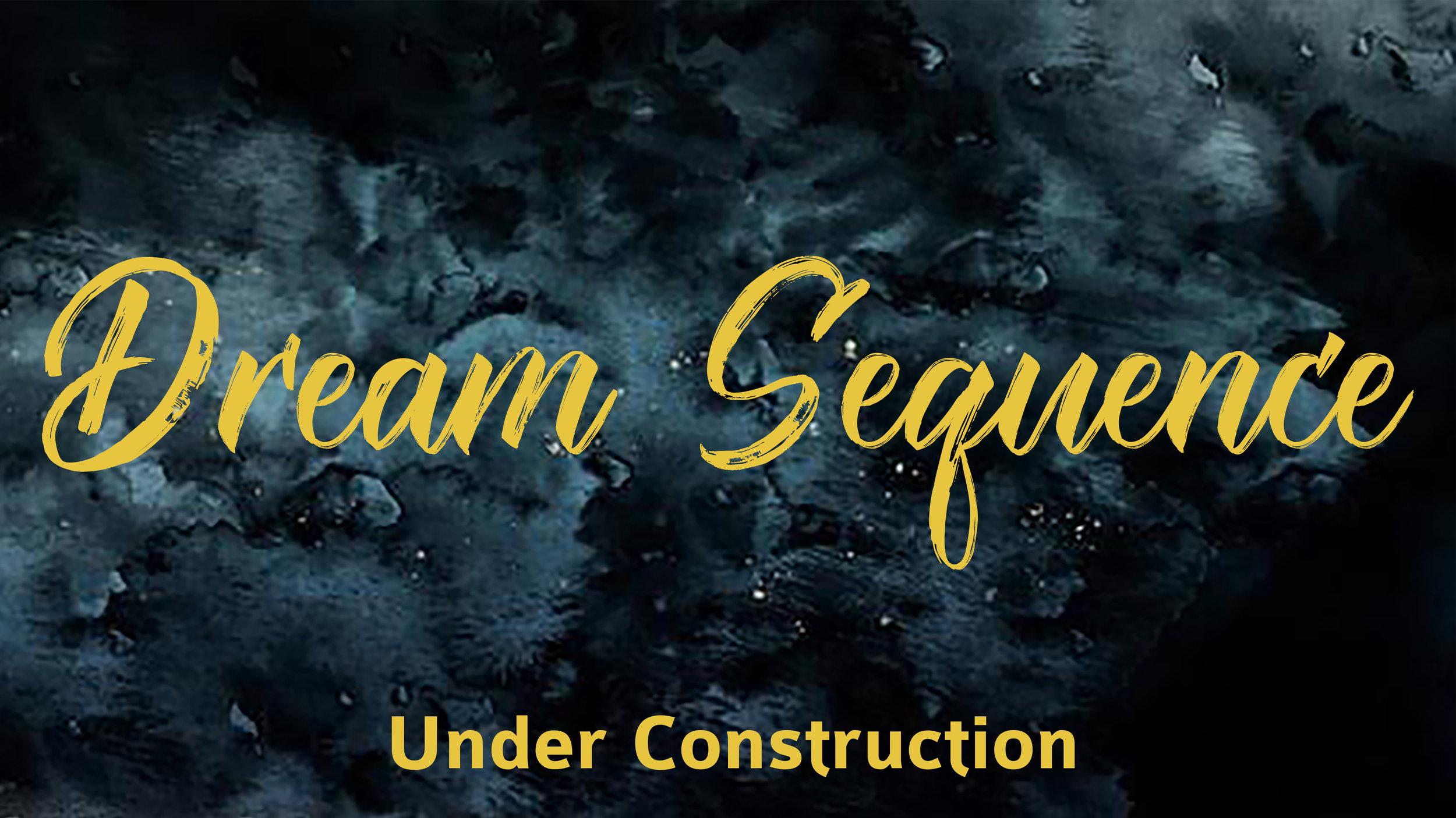 2016.12.11_DreamSequence_UnderConstruction.jpg