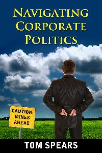 Need help finding your way through a morass of politics in the workplace?  Navigating Corporate Politics can help.