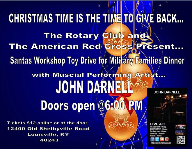 Merry Christmas!!! Come to the Rotary Club and The American Red Cross Santa's Workshop Toy Drive for Military Families. I will be rocking this place out in the spirit of giving. Tickets are 12 dollars per seat and dinner is included!