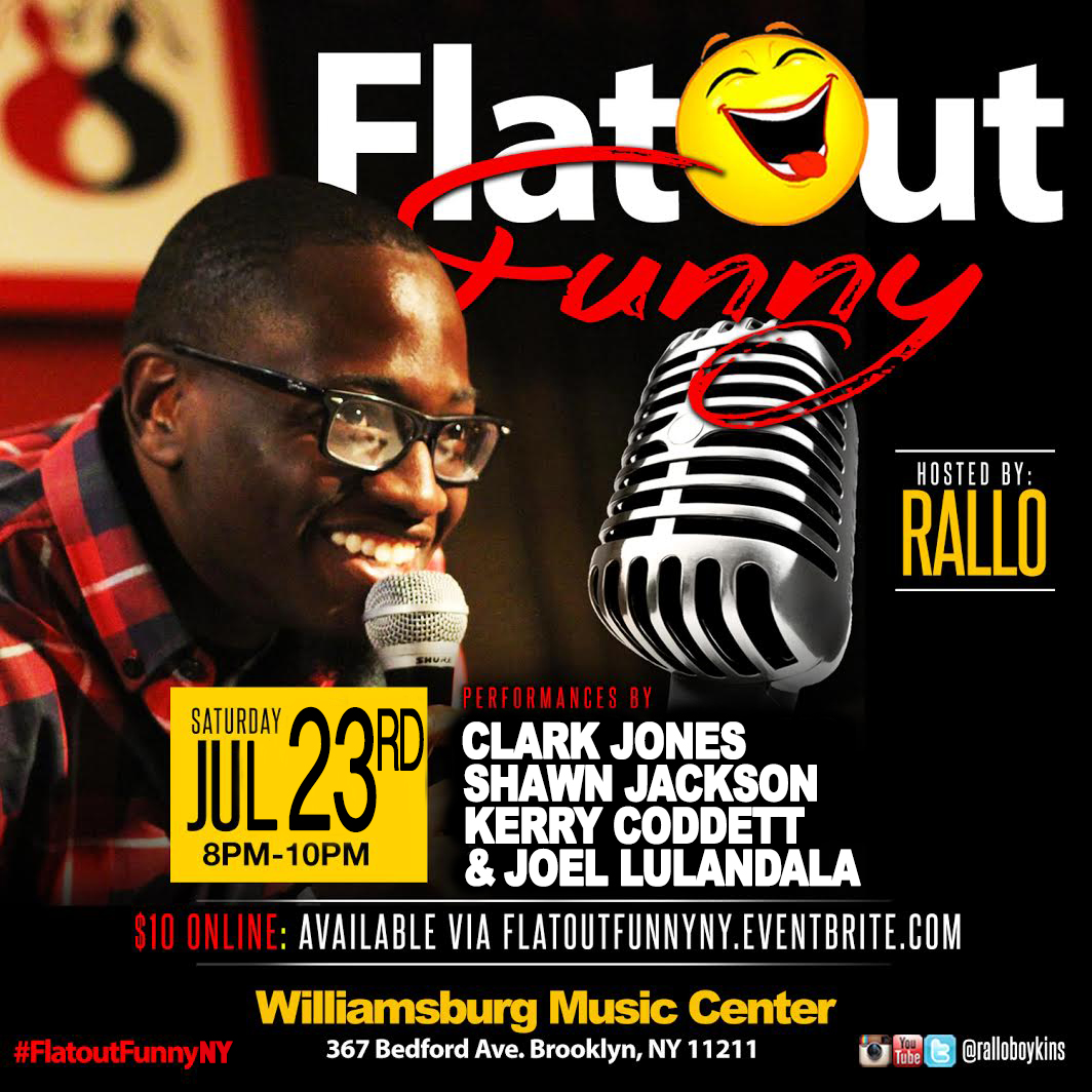 Flatout Funny New York Saturday, June 18th 8:oopm - 1o:oopm Williamsburg Music Center   367 Bedford Ave.   Brooklyn, NY 11211   Tickets