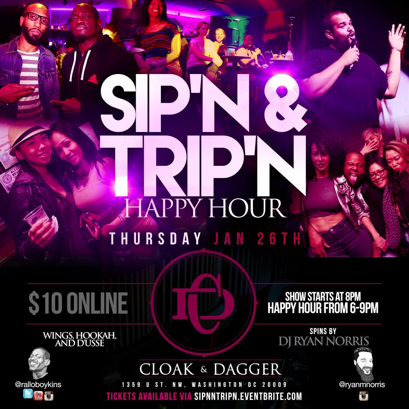 Sip'n N Trip'n Thursday, Jan 26th 8:oopm - 9:3opm Cloak & Dagger  1359 U St.   Washington,DC 20009   Tickets