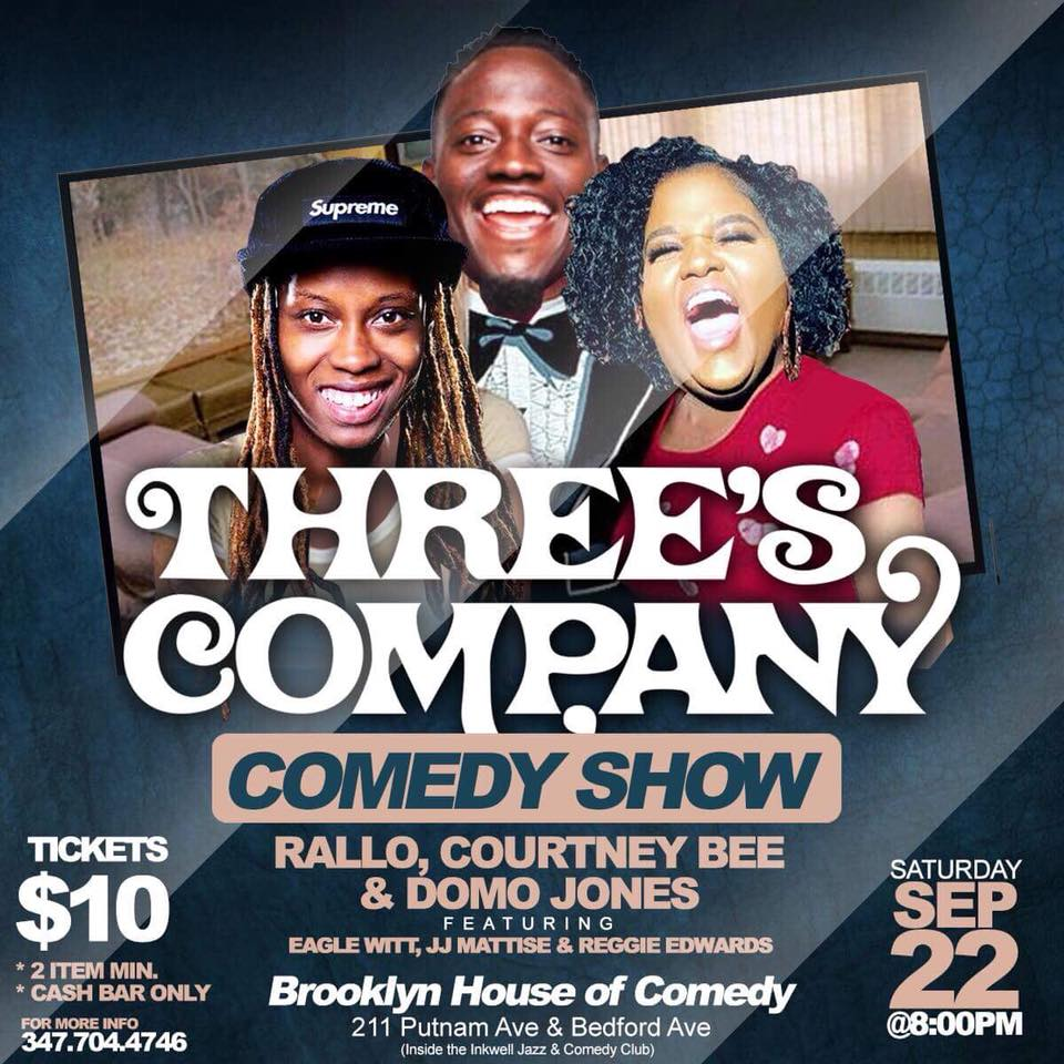 Three's Company Comedy Show Saturday, Sept 22nd 8:oopm-1o:oopm Brooklyn House of Comedy   211 Putnam Ave & Beford Ave   New York, NY 11216   Tickets