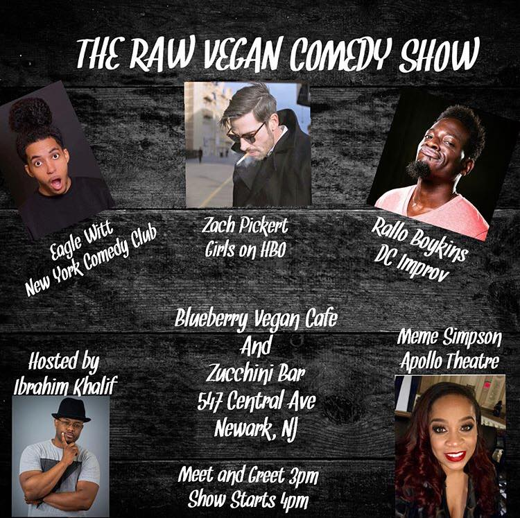 The Raw Vegan Comedy Show Sunday, Sept 22nd 4:oopm-5:3opm Blueberry Vegan Cafe   Zucchini Bar 547 Central Ave.   Newark, NJ 07107