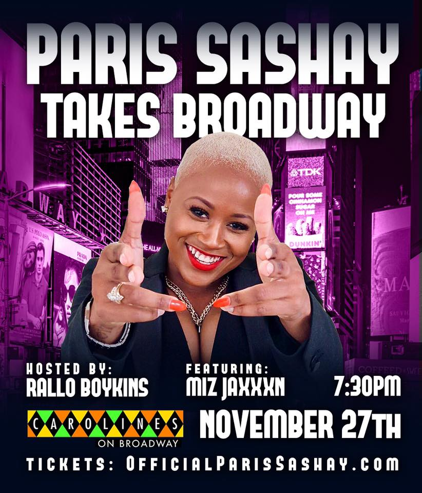 Paris Sashay Takes Broadway Tuesday, Nov 27th 7:3opm-9:oopm Caroline's on Broadway | 1626 Broadway | New York, NY 10019   Tickets