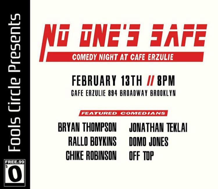 No One's Safe Wednesday, Feb 13th 8:oopm-9:3opm Cafe Ezurlie | 894 Broadway | Brooklyn, NY 11206