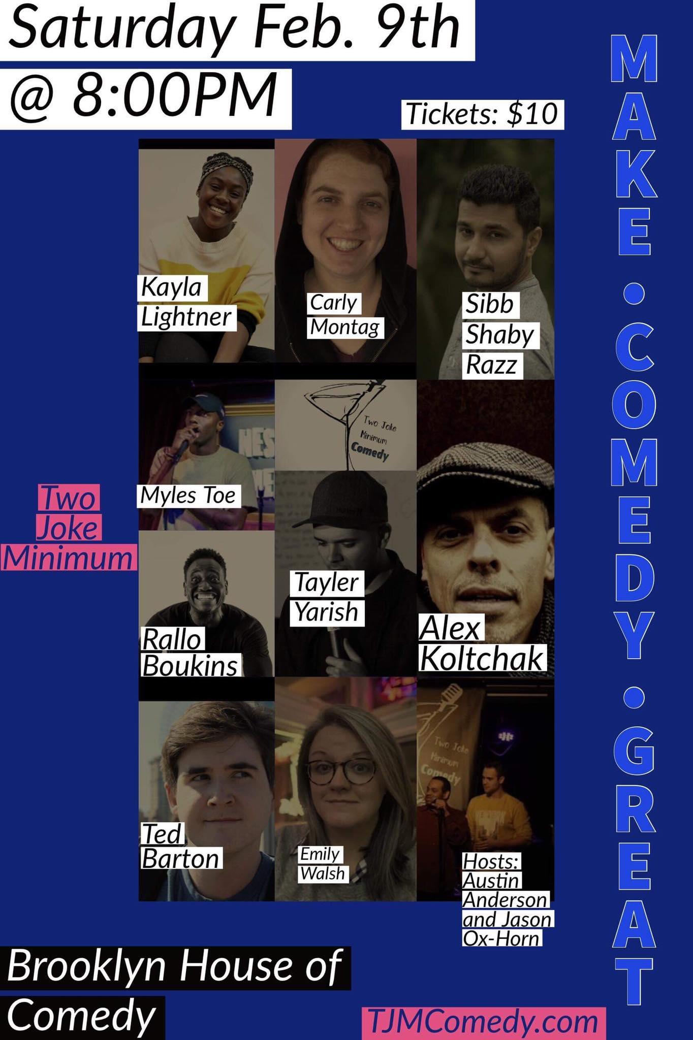 Two Joke Minimum Saturday, Feb 9th 8:oopm-9:3opm Brooklyn House of Comedy | 1165 Bedford Ave. | Brooklyn, NY 11216