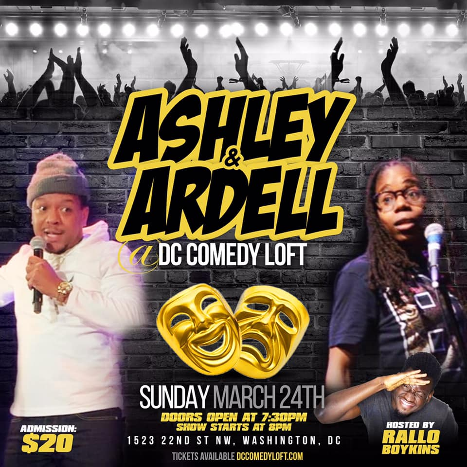 Ardell & Ashley Sunday, March 24th 8:oopm-9:3opm DC Comedy Loft | 1523 22nd St. NW | Washington, DC 20037   Tickets