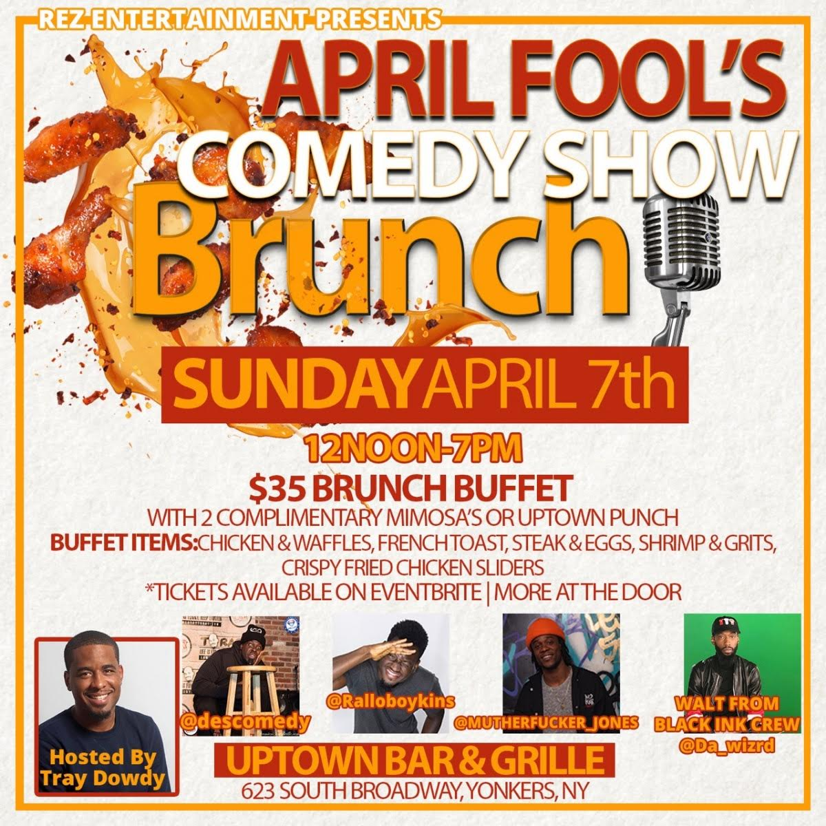 April's Fools Brunch Comedy Show Sunday, April 7th 2:oopm-4:oopm Uptown Bar & Grille | 623 South Broadway | Yonkers, NY 10705   Tickets