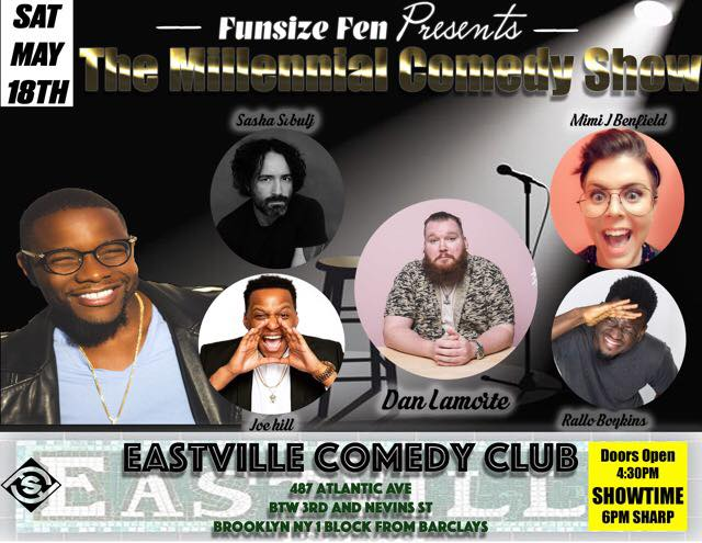 The Millennial Comedy Show Saturday, May 18th 6:oopm-7:3opm  Eastville Comedy Club | 487 Atlantic Ave. | Brooklyn, NY 11217