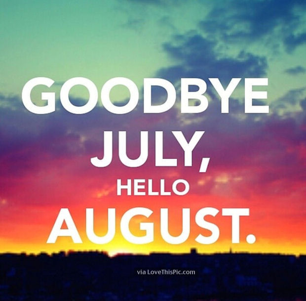 192152-Goodbye-July-Hello-August-Quote.jpg