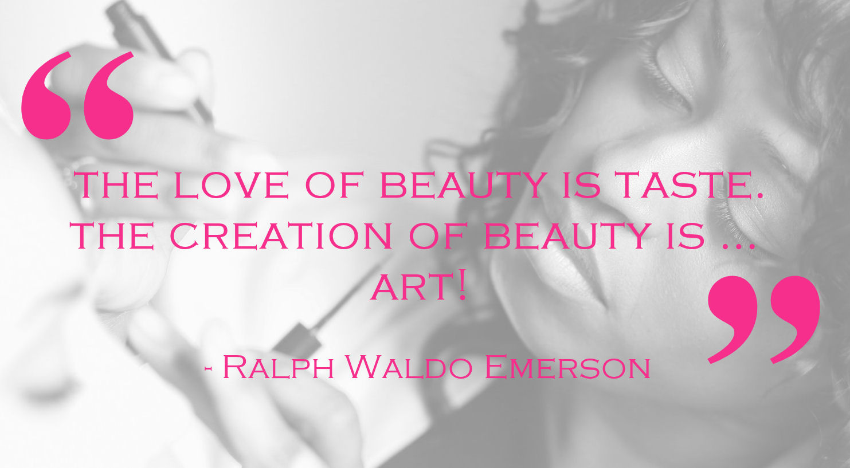 The love of beauty is taste. The creation of beauty is art!  - Ralph Waldo Emerson
