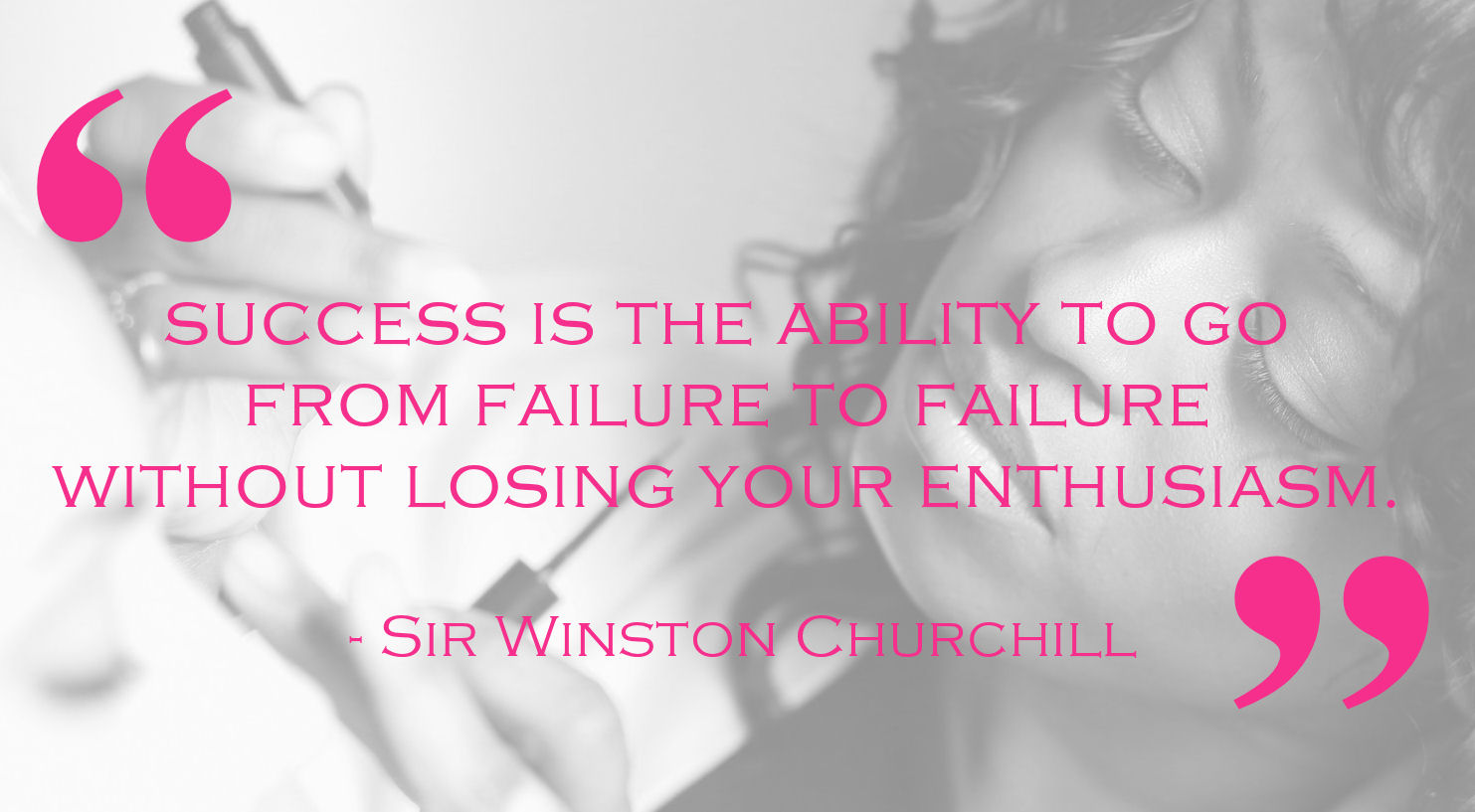 Success is the ability to go from failure to failure without losing your enthusiasm.  - Sir Winston Churchill
