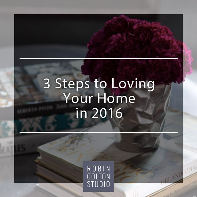 3 Steps to Loving Your Home | Robin Colton Studio Austin Texas Blog | www.robincolton.com