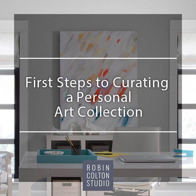 Curating a Personal Art Collection | Robin Colton Studio Austin Texas Blog | www.robincolton.com