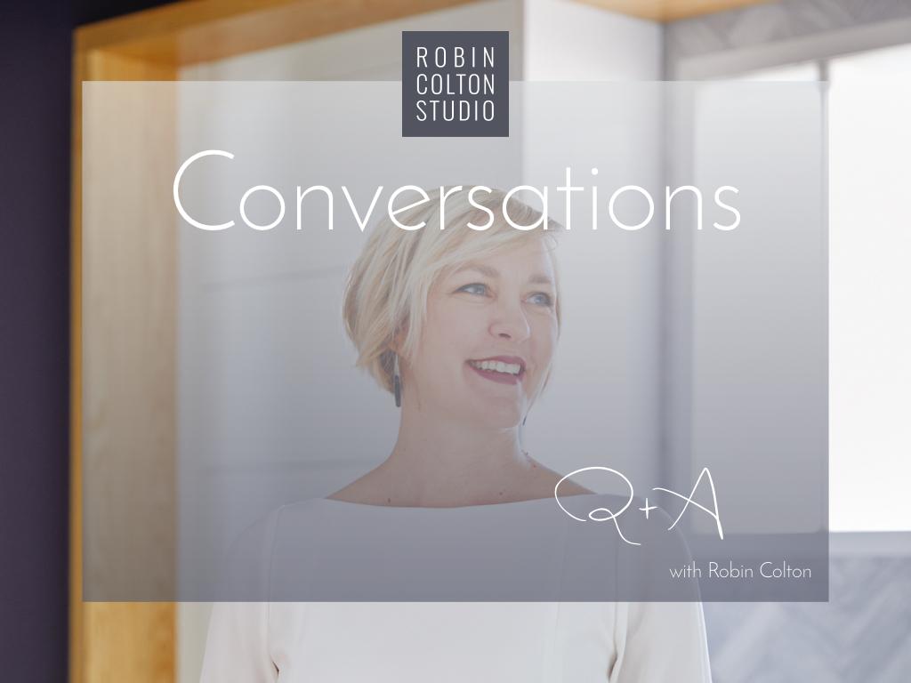 Conversations Q+A with Robin Colton | Robin Colton Interior Design Studio Austin Texas | www.robincolton.com