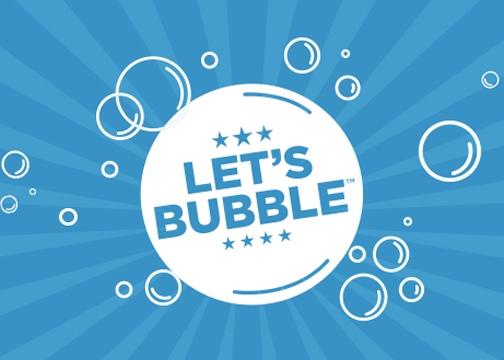 The Let's Bubble Campaign!